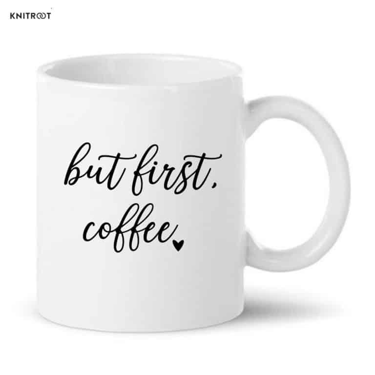 Funky Coffee Mugs Online But First Coffee Custom Mugs Knitroot